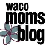 Waco Moms Blog