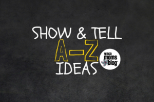 show&tell a-z ideas waco moms blog
