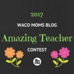 2017 Waco Moms Blog Amazing Teacher Contest