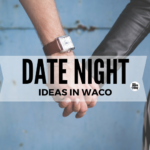Where To Have A Date Night in Waco