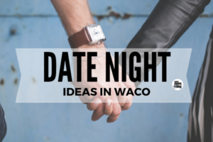 Date Night Ideas Waco Moms Blog