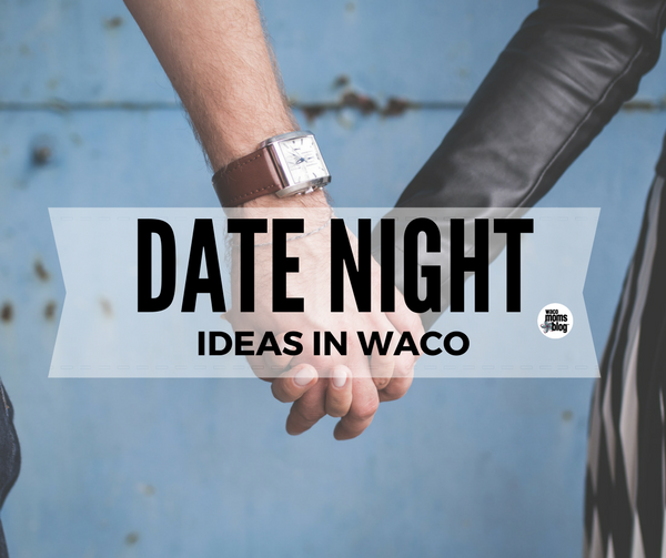 Date Ideas Waco Tx 2019 Hire A Babysitter: Where to Have A Date Night in Waco