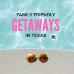 Family Friendly Weekend Getaways in Texas