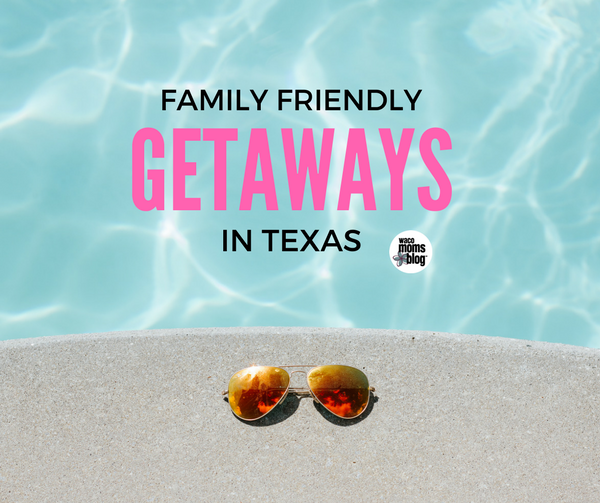 family friendly weekend getaways in texas waco moms blog