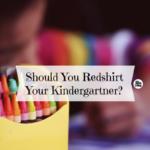 Should You Redshirt Your Kindergartner?