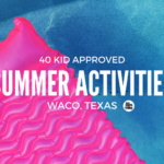 40 Kid Approved Summer Activities in Waco