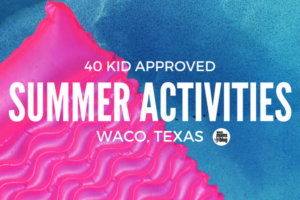 summer-activities-waco-moms-blog
