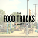 Where to Find the Food Truck Scene in Waco