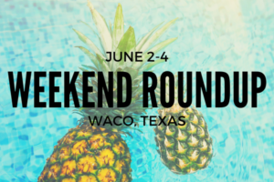 Weekend Roundup June 2-4