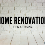 Home Renovation Tips & Tricks