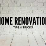 Home Renovation Tips & Tricks