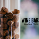 Three Wine Bars in Waco: Serving Both Wine and Comfort