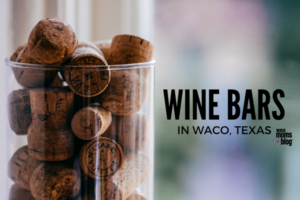 waco-moms-blog-waco-wine-bars