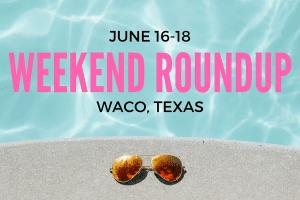 waco-moms-blog-weekend-roundup