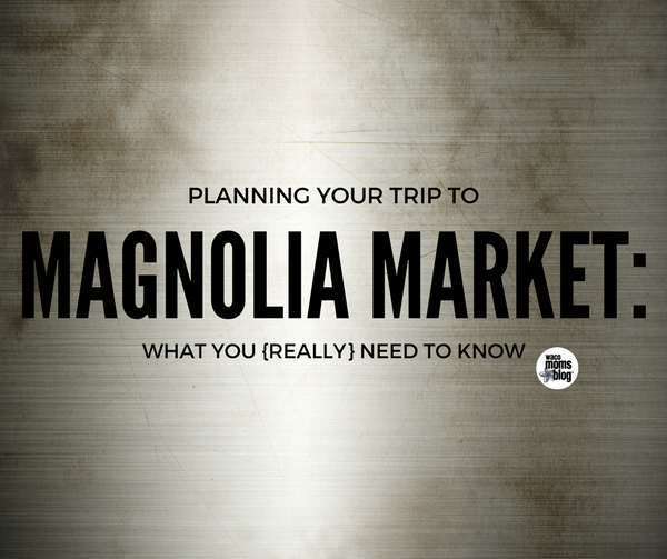waco-moms-blog-what-you-need-to-know-before-visiting-magnolia-market