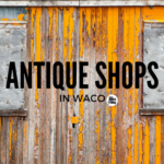 The Antique Shops You Must Visit in Waco