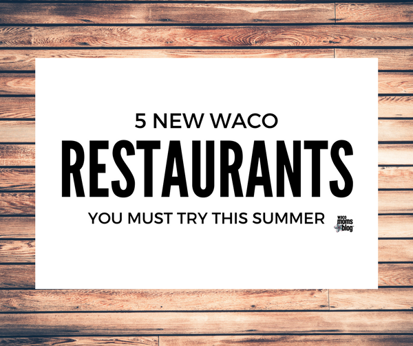 5 New Waco Restaurants You Must Try This Summer