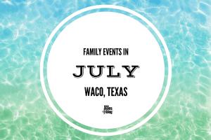 waco-moms-blog-july-family-events-calendar