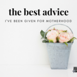 The best advice I've been given for motherhood