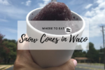 waco-moms-blog-where-to-eat-snow-cones-in-waco