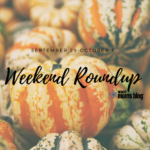 Weekend Round Up Sept 29-Oct 1
