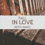 """Fall"" in love with Waco!"