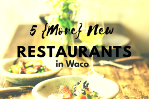 waco-moms-blog-5-more-new-restaurants-that-have-come-to-waco