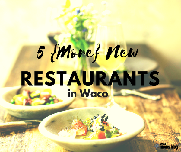 5 More New Restaurants That Have Come To Waco