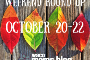 waco_moms_blog_Oct 20 Weekend Round Up