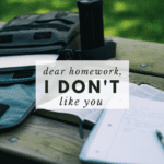 Dear Homework, I Don't Like You