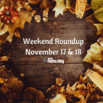 Weekend Round Up: November 17-18