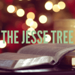 An Advent Tradition: The Jesse Tree