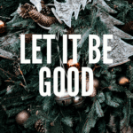 Let it Be Good