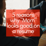 """5 Reasons Why """"Mom"""" Looks Good on a Resume"""
