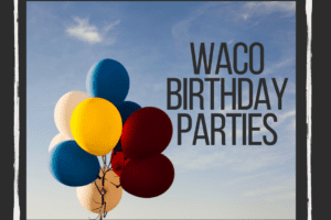 WACO-birthday parties