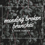 Book Review – Mending Broken Branches: When God Reclaims Your Dysfunctional Family Tree