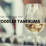Wine Pairings For Toddler Tantrums: A Survival Guide For The New Year