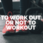 To Workout or Not to Workout: That is the Question