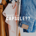 Why You Should Try A Capsule Wardrobe in 2018