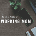 To My Fellow Working Mom- I See You.