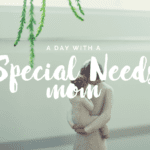 A Day With A Special Needs Mom