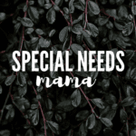 Lessons Learned as A Special Needs Mama
