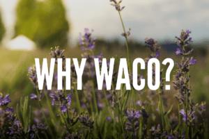 WACO-why waco?