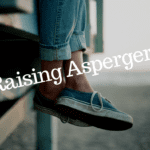 Raising Aspergers: A Guide to Resources, Advocacy and Glimpse into Our Story