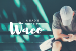 WACO-Planning your trip to Waco_ Dad's Edition