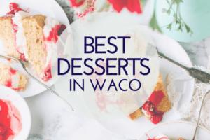 WACO-Best desserts in waco
