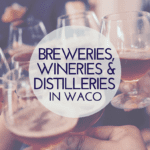 Favorite Breweries, Vineyards & Distillery's in Waco