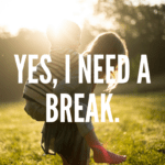 Yes, I Need a Break