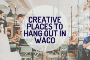 WACO-Creative dates in Waco