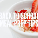 5 Easy Back to School Meal Prep Tips